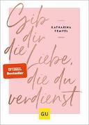 Cover-Bild zu Tempel, Katharina: Gib dir die Liebe, die du verdienst