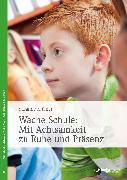 Cover-Bild zu Krämer, Susanne: Wache Schule - Mit Achtsamkeit zu Ruhe und Präsenz (eBook)