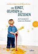 Cover-Bild zu Valentin, Lienhard: Die Kunst, gelassen zu erziehen