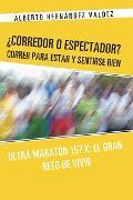 Cover-Bild zu Valdez, Alberto Hernández: ¿Corredor O Espectador? Correr Para Estar Y Sentirse Bien (eBook)