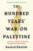 Cover-Bild zu Khalidi, Rashid I.: The Hundred Years' War on Palestine (eBook)