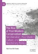 Cover-Bild zu McManus, Matthew: The Rise of Post-Modern Conservatism