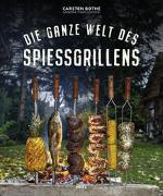 Cover-Bild zu Bothe, Carsten: Die ganze Welt des Spießgrillens