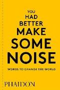 Cover-Bild zu Phaidon Editors: You Had Better Make Some Noise: Words to Change the World