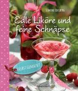 Cover-Bild zu Edelberg, Simone: Edle Liköre & feine Schnäpse selbst gemacht!