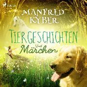 Cover-Bild zu Tiergeschichten und Märchen (Ungekürzt) (Audio Download) von Kyber, Manfred