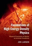 Cover-Bild zu Foundations of High-Energy-Density Physics: Physical Processes of Matter at Extreme Conditions von Larsen, Jon
