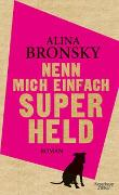 Cover-Bild zu Bronsky, Alina: Nenn mich einfach Superheld