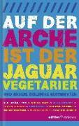 Cover-Bild zu Berg, Sybille: Auf der Arche ist der Jaguar Vegetarier