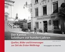 Cover-Bild zu Fink, Urban (Hrsg.): Der Kanton Solothurn vor hundert Jahren