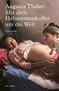 Cover-Bild zu Haefeli, Rebekka: Augusta Theler: Mit dem Hebammenkoffer um die Welt