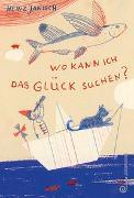 Cover-Bild zu Janisch, Heinz: Wo kann ich das Glück suchen?