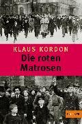 Cover-Bild zu Kordon, Klaus: Die roten Matrosen oder Ein vergessener Winter