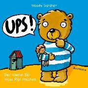 Cover-Bild zu Gardner, Woody: Ups! Der kleine Bär muss Pipi machen