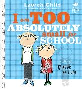 Cover-Bild zu Child, Lauren: I Am Too Absolutely Small For School