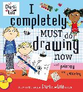 Cover-Bild zu Child, Lauren: I Completely Must Do Drawing Now and Painting and Coloring