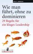 Cover-Bild zu Arnold, Rolf: Wie man führt, ohne zu dominieren