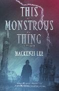Cover-Bild zu Lee, Mackenzi: This Monstrous Thing