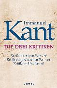 Cover-Bild zu Kant, Immanuel: Die drei Kritiken - Kritik der reinen Vernunft. Kritik der praktischen Vernunft. Kritik der Urteilskraft (eBook)