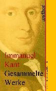 Cover-Bild zu Kant, Immanuel: Immanuel Kant: Gesammelte Werke (eBook)