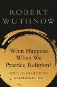 Cover-Bild zu Wuthnow, Robert: What Happens When We Practice Religion? (eBook)