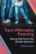Cover-Bild zu Rahilly, Elizabeth: Trans-Affirmative Parenting (eBook)