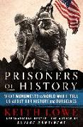 Cover-Bild zu Lowe, Keith: Prisoners of History: What Monuments to World War II Tell Us about Our History and Ourselves