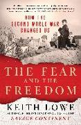 Cover-Bild zu Lowe, Keith: The Fear and the Freedom: How the Second World War Changed Us