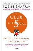 Cover-Bild zu Sharma, Robin: El Club de Las 5 de la Mañana: Controla Tus Mañanas, Impulsa Tu Vida / 5 Am Club, The: Own Your Morning. Elevate Your Life