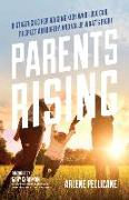 Cover-Bild zu Pellicane, Arlene: Parents Rising: 8 Strategies for Raising Kids Who Love God, Respect Authority, and Value What's Right