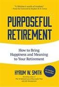 Cover-Bild zu Smith, Hyrum W.: Purposeful Retirement: How to Bring Happiness and Meaning to Your Retirement (Volunteer Work, Retirement Planning, Retirement Gift)