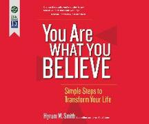 Cover-Bild zu Smith, Hyrum W.: You Are What You Believe: Simple Steps to Transform Your Life