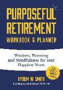 Cover-Bild zu Smith, Hyrum W.: Purposeful Retirement Workbook & Planner