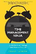 Cover-Bild zu Jarrow, Craig: Time Management Ninja: 21 Rules for More Time and Less Stress in Your Life (Efficient Time Management, Reduce Stress)