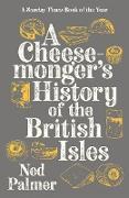 Cover-Bild zu Palmer, Ned: A Cheesemonger's History of The British Isles (eBook)