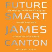 Cover-Bild zu Canton, James: Future Smart: Managing the Game-Changing Trends That Will Transform Your World