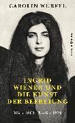Cover-Bild zu Würfel, Carolin: Ingrid Wiener und die Kunst der Befreiung (eBook)
