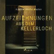 Cover-Bild zu Aufzeichnungen aus dem Kellerloch (Audio Download) von Dostojewski, Fjodor