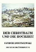 Cover-Bild zu Der Christbaum und die Hochzeit (eBook) von Dostojewski, Fjodor
