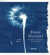 Cover-Bild zu Blaue Wunder - Techniken und Projekte mit Cyanotypie von Maehrle, Marlis
