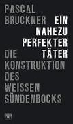 Cover-Bild zu Bruckner, Pascal: Ein nahezu perfekter Täter