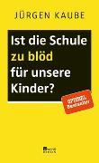 Cover-Bild zu Kaube, Jürgen: Ist die Schule zu blöd für unsere Kinder?