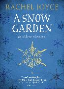 Cover-Bild zu Joyce, Rachel: A Snow Garden and Other Stories (eBook)