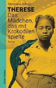 Cover-Bild zu Schulz, Hermann: Therese - Das Mädchen, das mit Krokodilen spielte