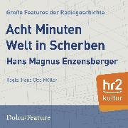 Cover-Bild zu Enzensberger, Hans Magnus: Acht Minuten Welt in Scherben (Audio Download)