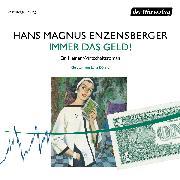 Cover-Bild zu Enzensberger, Hans Magnus: Immer das Geld! (Audio Download)