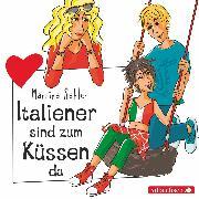 Cover-Bild zu Sahler, Martina: Freche Mädchen: Italiener sind zum Küssen da (Audio Download)