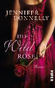 Cover-Bild zu Die Wildrose von Donnelly, Jennifer