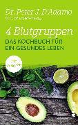 Cover-Bild zu 4 Blutgruppen - Das Kochbuch für ein gesundes Leben von D'Adamo, Peter J.