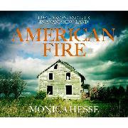Cover-Bild zu Hesse, Monica: American Fire - Love, Arson, and Life in a Vanishing Land (Unabridged) (Audio Download)